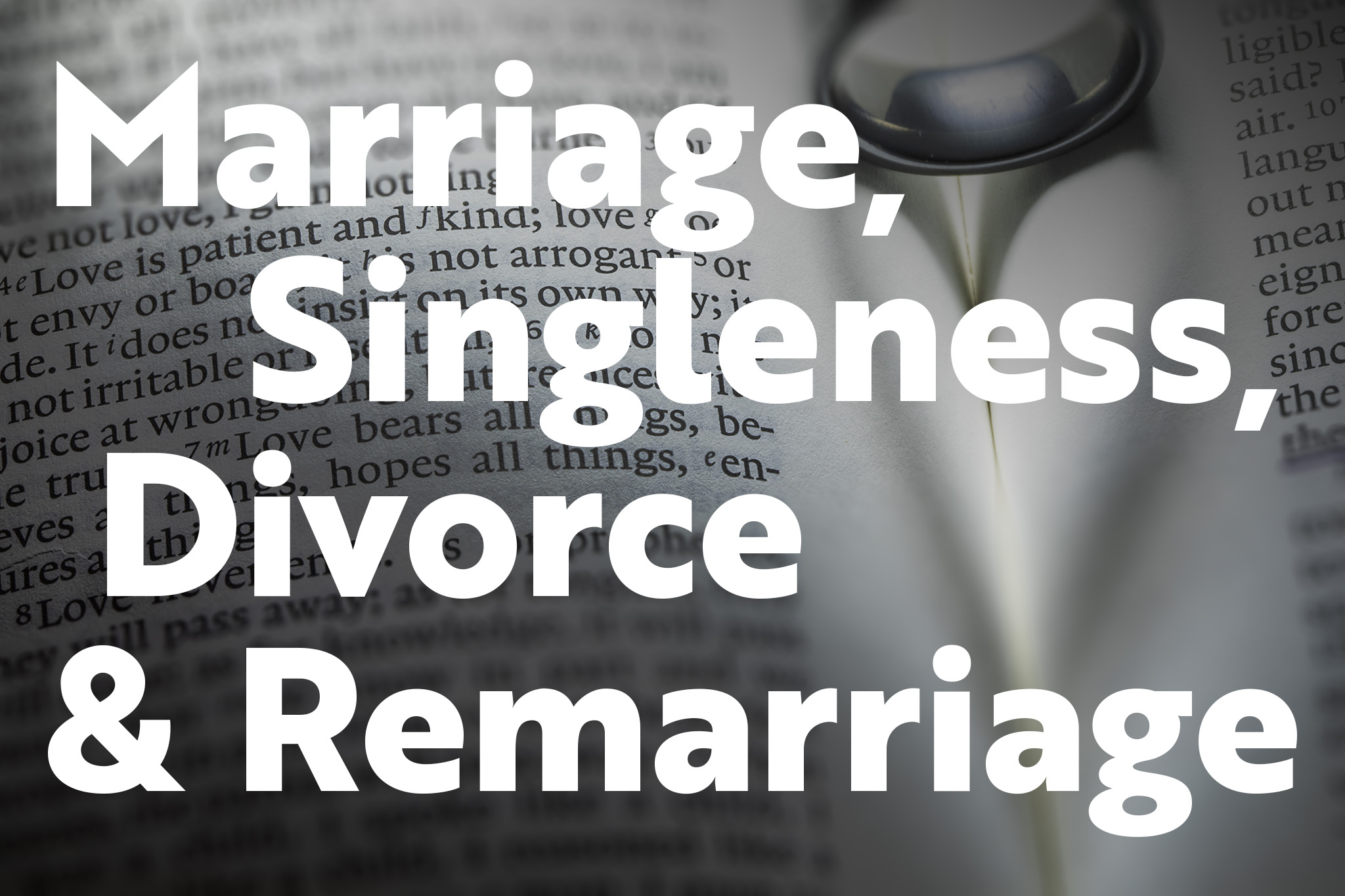 Marriage, Singleness, Divorce and Remarriage, Pt. 4
